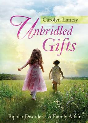 Unbridled Gifts: Bipolar Disorder-A Family Affair
