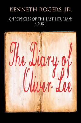 Chronicles of the Last Liturian: Book 1 - The Diary of Oliver Lee