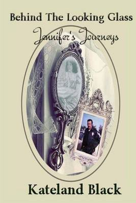 Jennifer's Journeys Behind the Looking Glass
