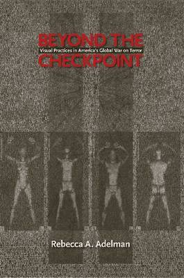 Beyond the Checkpoint: Visual Practices in America's Global War on Terror