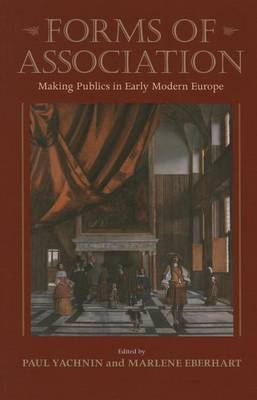 Forms of Association: Making Publics in Early Modern Europe
