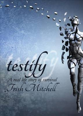 Testify: A Real Life Story of Survival