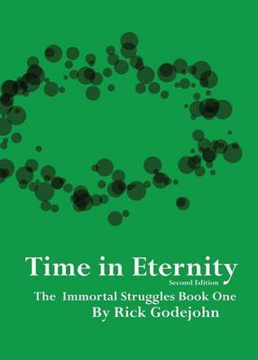 Time in Eternity, Second Edition: The Immortal Struggles, Book One
