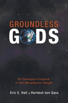 Groundless Gods: The Theological Prospects of Post-Metaphysical Thought