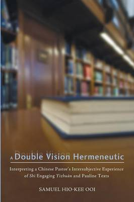 A Double Vision Hermeneutic: Interpreting a Chinese Pastor's Intersubjective Experience of Shi Engaging Yizhuan and Pauline Texts