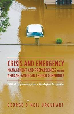 Crisis and Emergency Management and Preparedness for the African-American Church Community: Biblical Application from a Theological Perspective