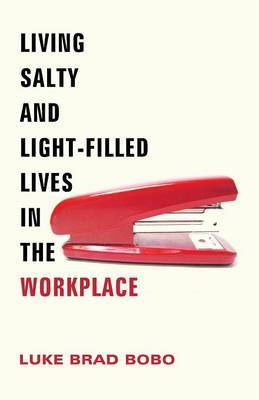 Living Salty and Light-Filled Lives in the Workplace