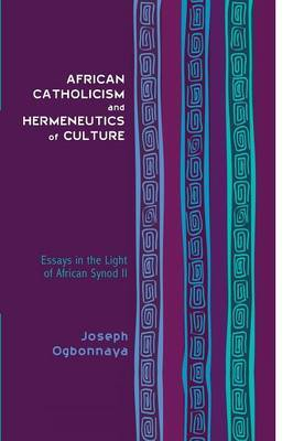 African Catholicism and Hermeneutics of Culture: Essays in the Light of African Synod II