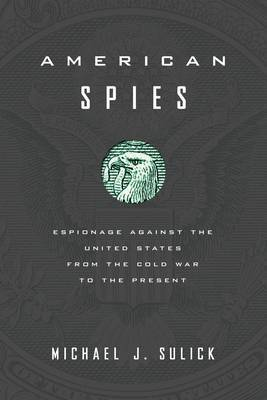 American Spies: Espionage against the United States from the Cold War to the Present