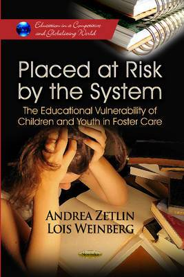 Placed at Risk by the System: The Educational Vulnerability of Children & Youth in Foster Care