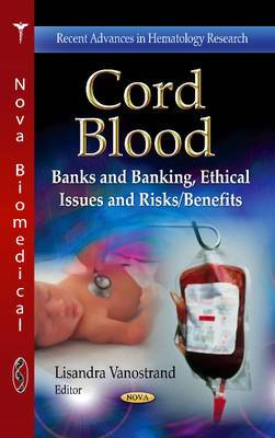 Cord Blood: Banks & Banking, Ethical Issues & Risks/Benefits