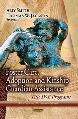 Foster Care, Adoption and Kinship Guardian Assistance: Title IV-E Programs