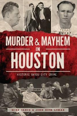 Murder & Mayhem in Houston  : Historic Bayou City Crime