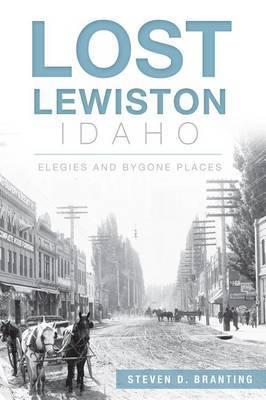 Lost Lewiston, Idaho: Elegies and Bygone Places