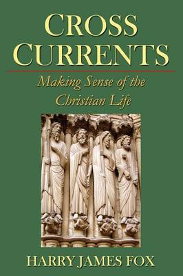 Crosscurrents: Making Sense of the Christian Life