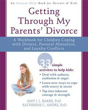 Getting Through My Parents' Divorce: A Workbook for Dealing with Parental Alienation, Loyalty Conflicts, and Other Tough Stuff