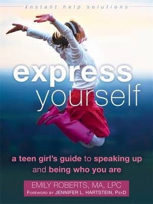 Express Yourself: A Teen Girl's Guide to Speaking Up and Being Who You are