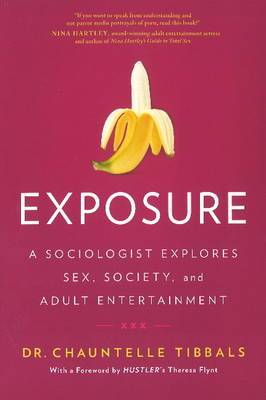 Exposure: A Sociologist Explores Sex, Society & Adult Entertainment