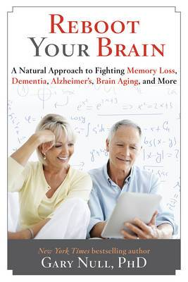 Reboot Your Brain: A Natural Approach to Fight Memory Loss, Dementia