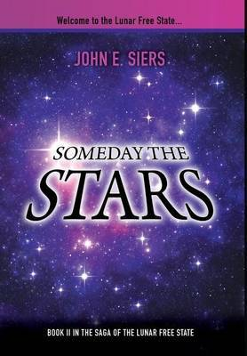 Someday the Stars: Book II in the Saga of the Lunar Free State