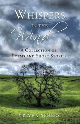 Whispers in the Wind: A Collection of Poems and Short Stories