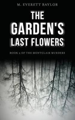 The Garden's Last Flowers: Book 2 of the Montclair Murders