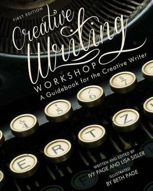 Creative Writing Workshop: A Guidebook for the Creative Writer (First Edition)