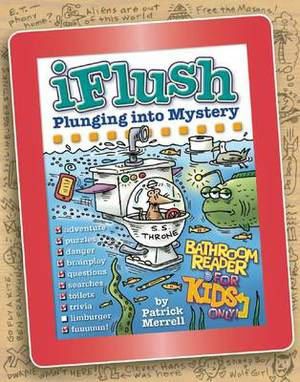 Uncle John's iFlush: Plunging into Mystery Bathroom Reader For Kids Only!: Plunging Into Mystery Bathroom Reader for Kids Only!
