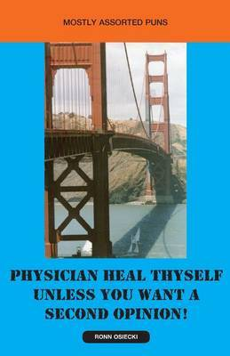 Physician Heal Thyself Unless You Want a Second Opinion!