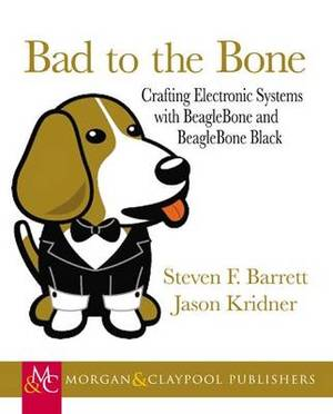 Bad to the Bone: Crafting Electronic Systems with BeagleBone and BeagleBone Black