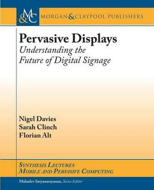 Pervasive Displays: Understanding the Future of Digital Signage