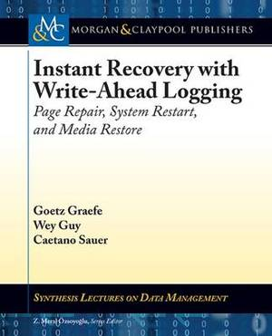 Instant Recovery with Write-Ahead Logging: Page Repair, System Restart, and Media Restore
