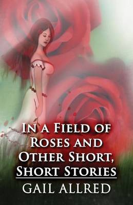 In a Field of Roses and Other Short, Short Stories