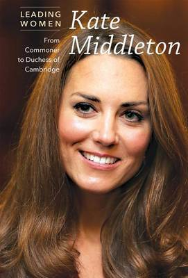Kate Middleton: From Commoner to Duchess of Cambridge
