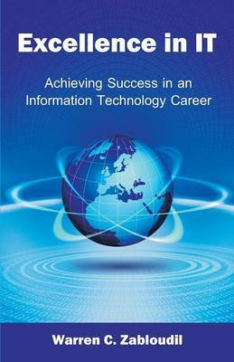 Excellence in It: Achieving Success in an Information Technology Career