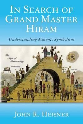 In Search of Grand Master Hiram: Understanding Masonic Symbolism