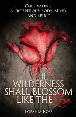 The Wilderness Shall Blossom Like the Rose: Cultivating a Prosperous Body, Mind, and Spirit
