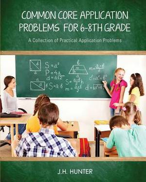 Common Core Application Problems for Sixth Through Eighth Grade: A Collection of Practical Application Problems