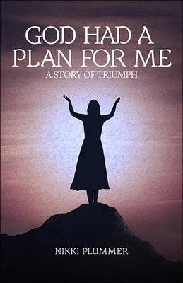 God Had a Plan for Me: A Story of Triumph