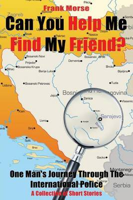 Can You Help Me Find My Friend?: One Man's Journey Through the International Police