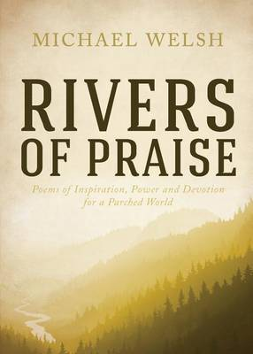 Rivers of Praise: Poems of Inspiration, Power and Devotion for a Parched World
