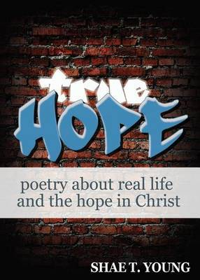 True Hope: Poetry about Real Life and the Hope in Christ