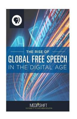 The Rise of Global Free Speech in the Digital Age: How Blogs, Forums, Facebook, Twitter, Youtube Boost Freedom of Expression Around the World, 2006 to 2013