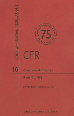Code of Federal Regulations Title 16, Commercial Practices, Parts 0999, 2013