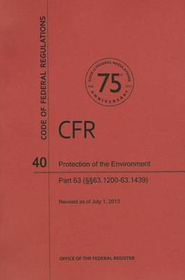 Code of Federal Regulations Title 40, Protection of Environment, Parts 63 (63. 120063. 1439), 2013