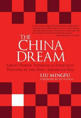 The China Dream: Great Power Thinking and Strategic Posture in the Post-American Era