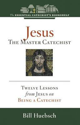 Jesus, the Master Catechist: Twelve Lessons from Jesus on Being a Catechist