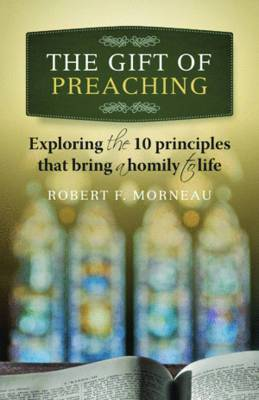 The Gift of Preaching: Exploring the 10 Principles That Bring a Homily to Life
