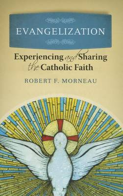 Evangelization: Experiencing and Sharing the Catholic Faith