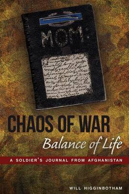 Chaos of War, Balance of Life: A Soldier's Journal from Afghanistan